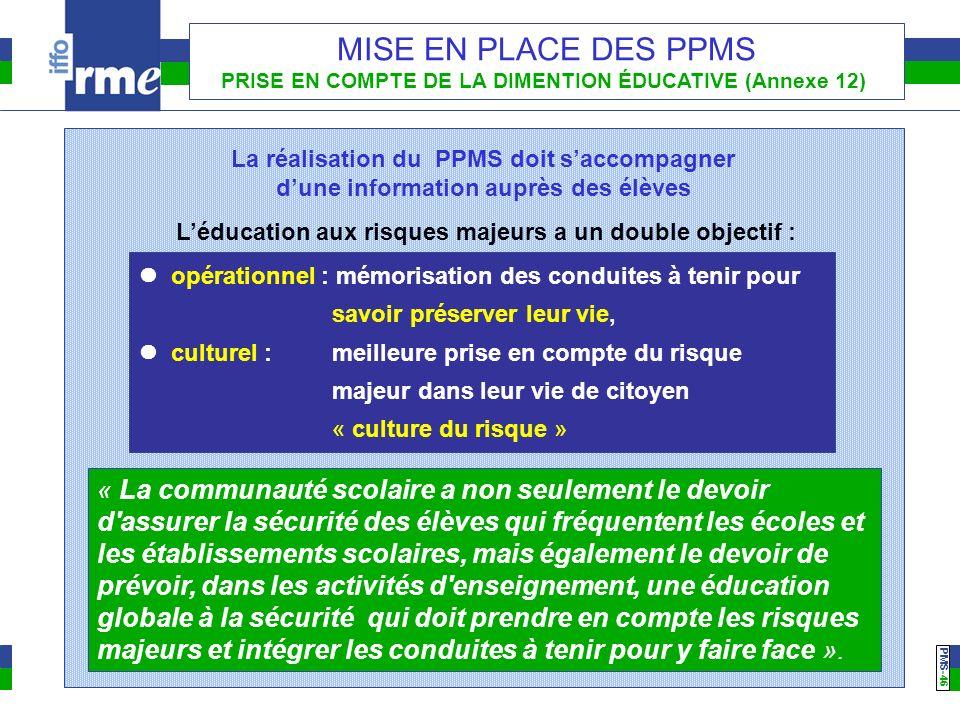 PMS -46 MISE EN PLACE DES PPMS PRISE EN COMPTE DE LA DIMENTION ÉDUCATIVE (Annexe 12) « La communauté scolaire a non seulement le devoir d'assurer la s