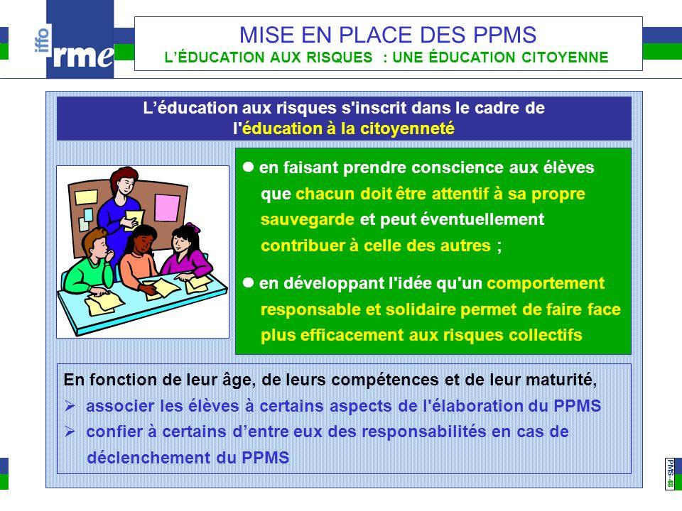 PMS -48 MISE EN PLACE DES PPMS LÉDUCATION AUX RISQUES : UNE ÉDUCATION CITOYENNE en faisant prendre conscience aux élèves que chacun doit être attentif