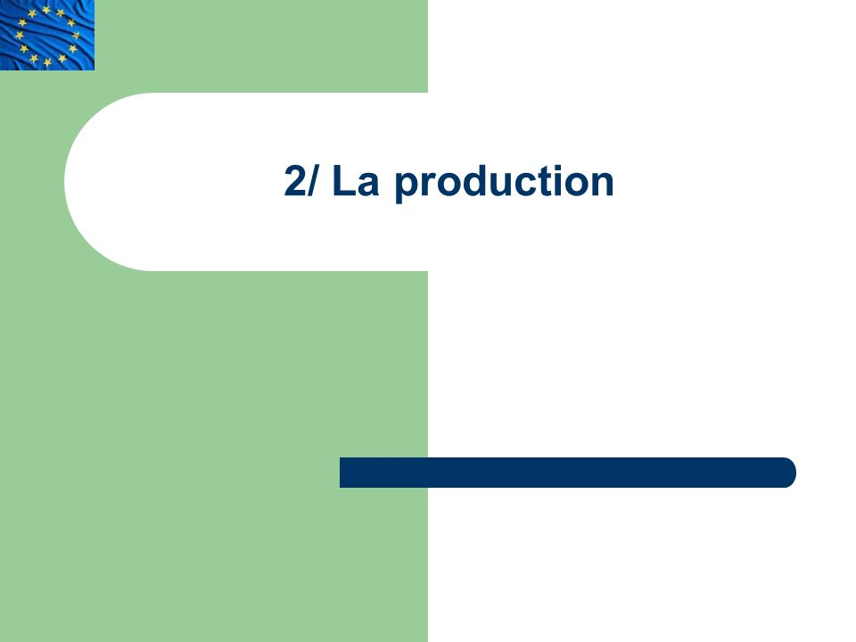 2/ La production