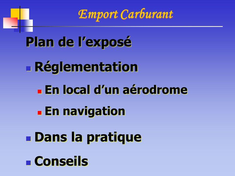 Emport Carburant Plan de lexposé Réglementation En local dun aérodrome En navigation Dans la pratique Conseils Plan de lexposé Réglementation En local