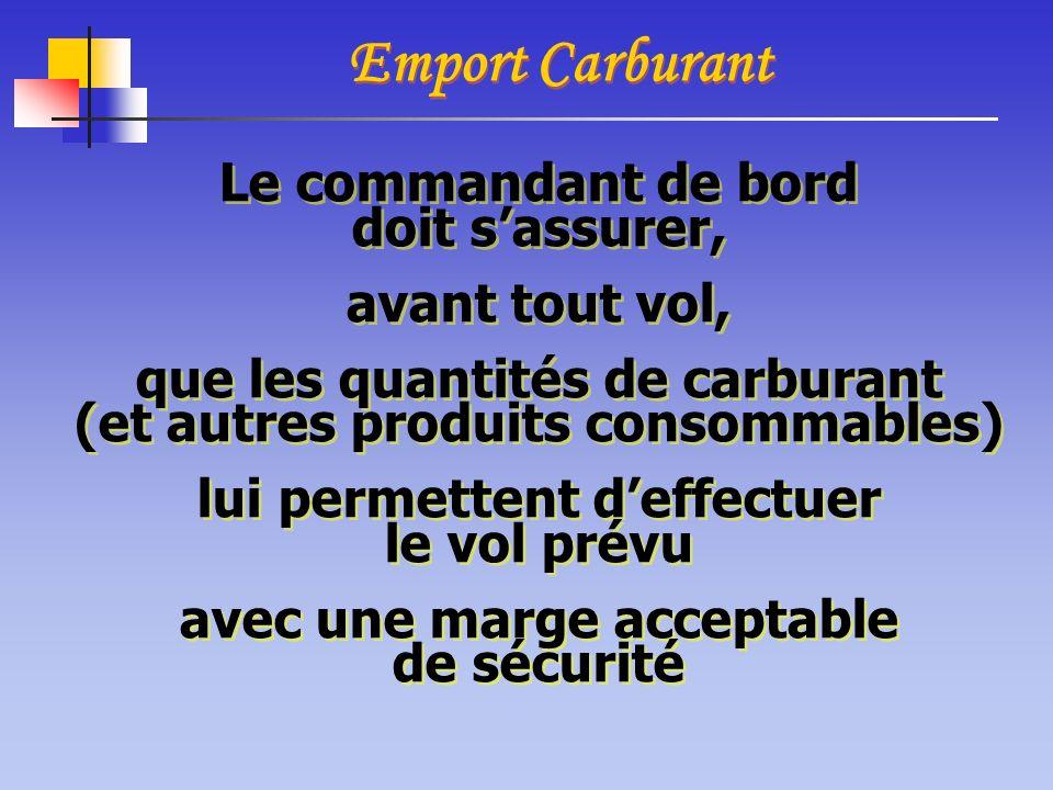 Emport Carburant Le commandant de bord doit sassurer, avant tout vol, que les quantités de carburant (et autres produits consommables) lui permettent