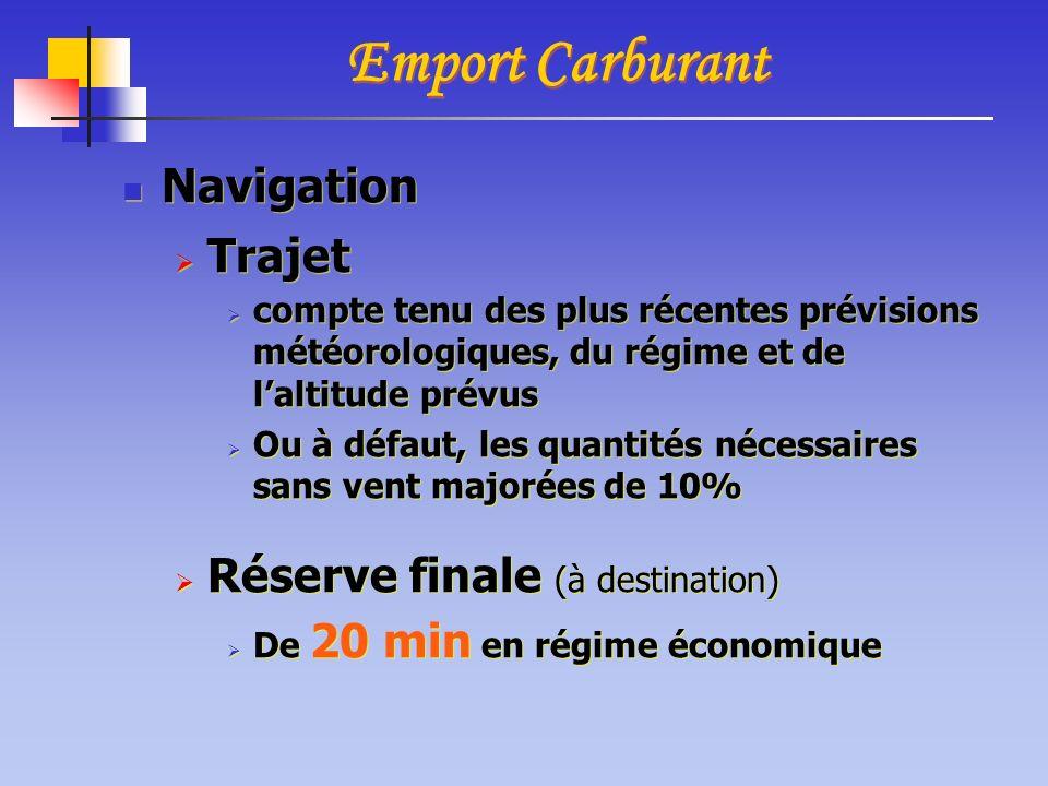 Navigation Trajet compte tenu des plus récentes prévisions météorologiques, du régime et de laltitude prévus Ou à défaut, les quantités nécessaires sa