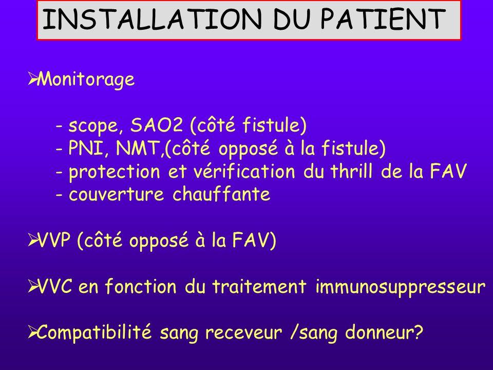 INSTALLATION DU PATIENT Monitorage - scope, SAO2 (côté fistule) - PNI, NMT,(côté opposé à la fistule) - protection et vérification du thrill de la FAV