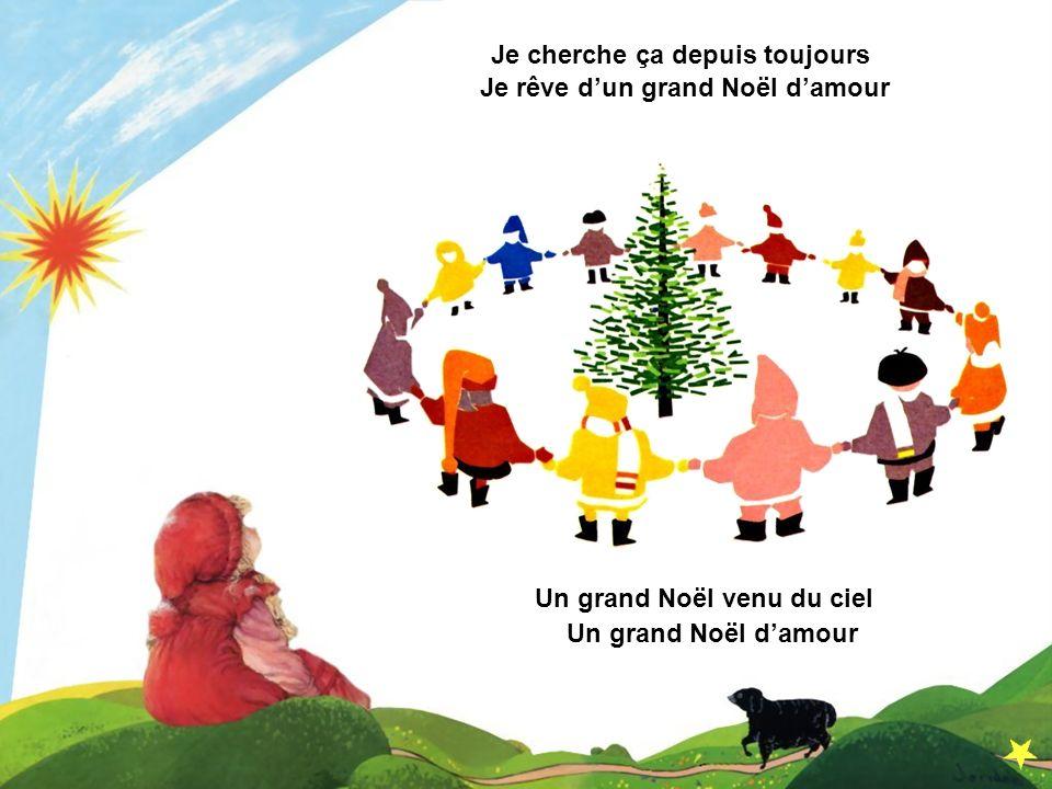 Je cherche ça depuis toujours Je rêve dun grand Noël damour Un grand Noël venu du ciel Un grand Noël damour