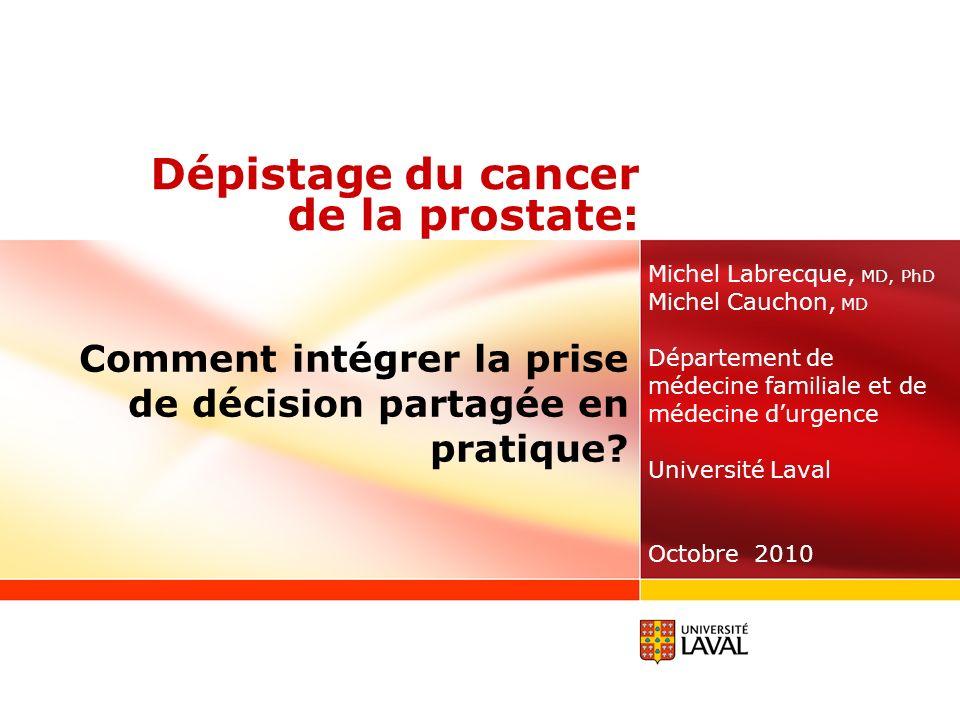 Dépistage du cancer de la prostate: Michel Labrecque, MD, PhD Michel Cauchon, MD Département de médecine familiale et de médecine durgence Université
