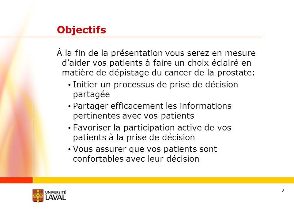 3 Objectifs À la fin de la présentation vous serez en mesure daider vos patients à faire un choix éclairé en matière de dépistage du cancer de la pros