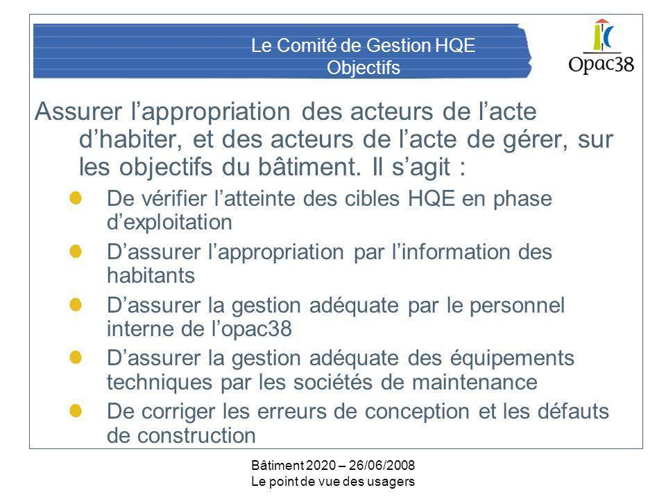 Bâtiment 2020 – 26/06/2008 Le point de vue des usagers Le Comité de Gestion HQE Objectifs Assurer lappropriation des acteurs de lacte dhabiter, et des acteurs de lacte de gérer, sur les objectifs du bâtiment.