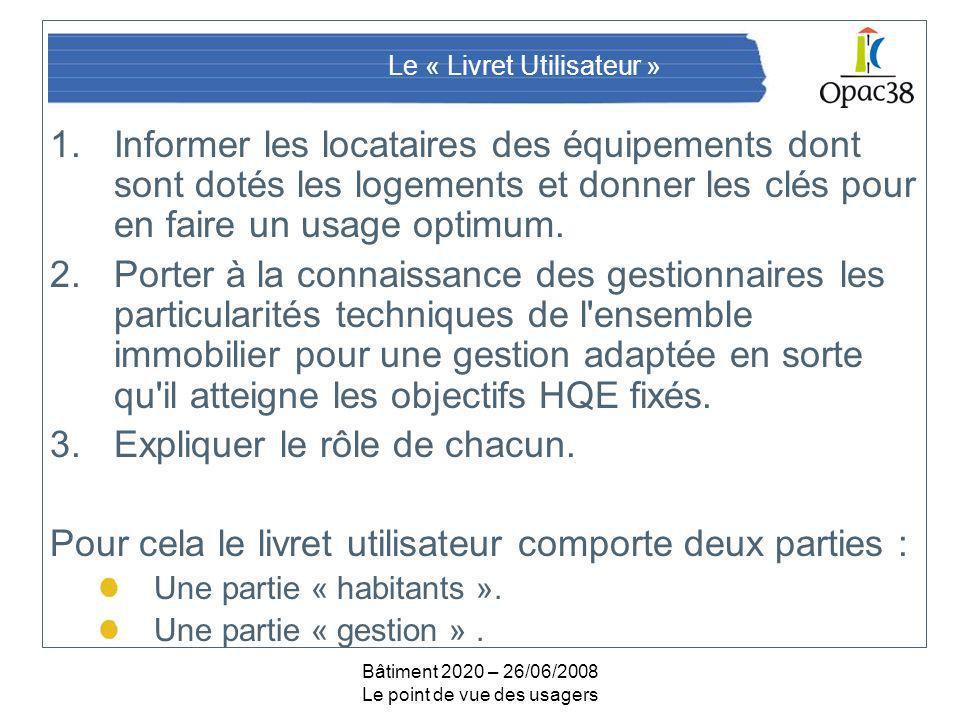 Bâtiment 2020 – 26/06/2008 Le point de vue des usagers Le « Livret Utilisateur » 1.Informer les locataires des équipements dont sont dotés les logements et donner les clés pour en faire un usage optimum.