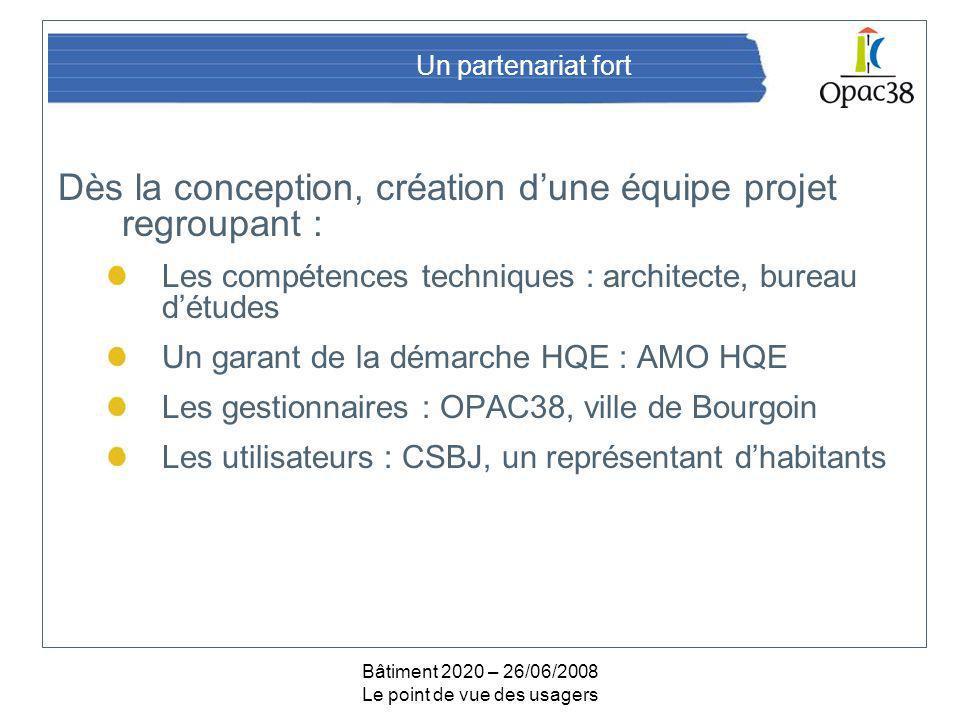 Bâtiment 2020 – 26/06/2008 Le point de vue des usagers Un partenariat fort Dès la conception, création dune équipe projet regroupant : Les compétences