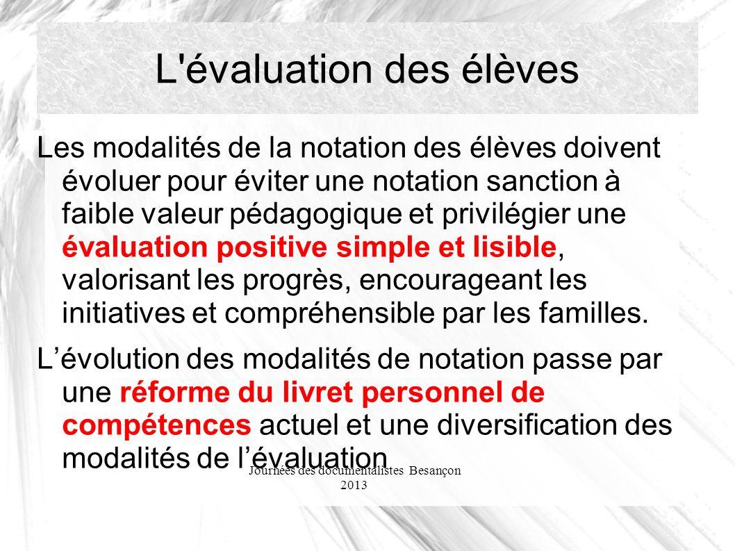 Journées des documentalistes Besançon 2013 L'évaluation des élèves Les modalités de la notation des élèves doivent évoluer pour éviter une notation sa