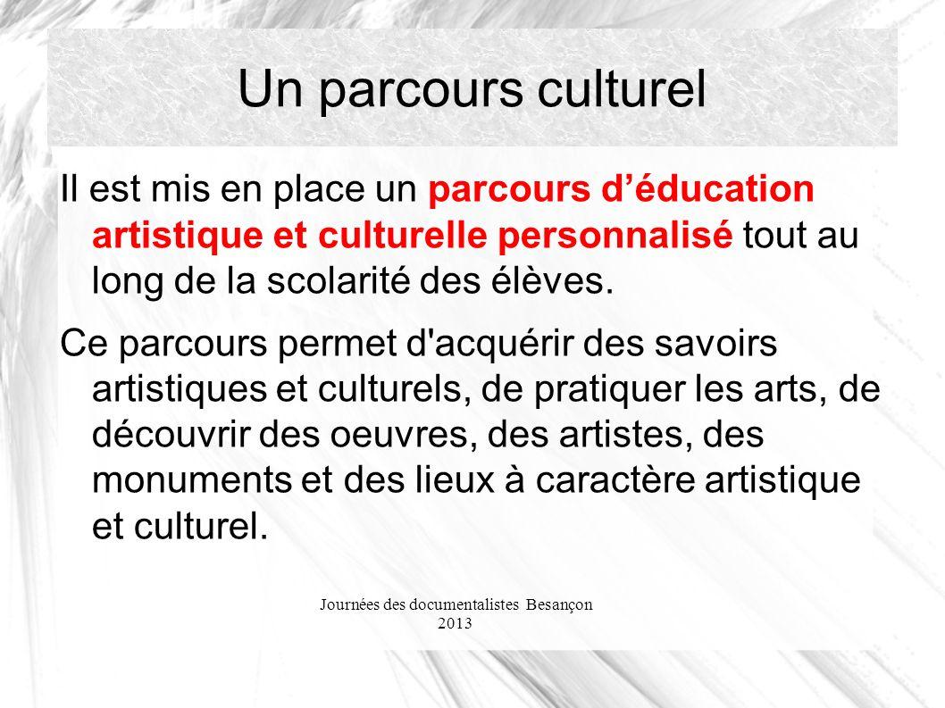 Journées des documentalistes Besançon 2013 Un parcours culturel Il est mis en place un parcours déducation artistique et culturelle personnalisé tout au long de la scolarité des élèves.