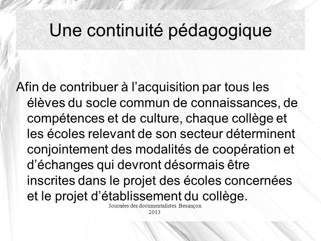 Journées des documentalistes Besançon 2013 Une continuité pédagogique Afin de contribuer à lacquisition par tous les élèves du socle commun de connais