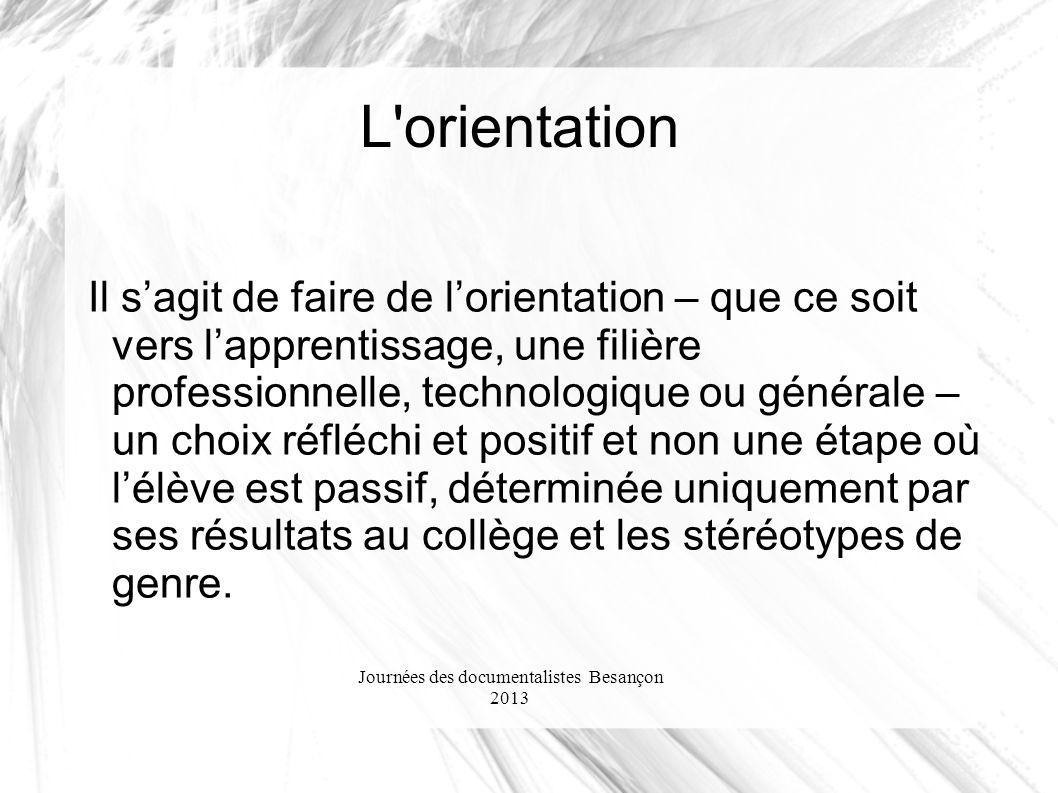 Journées des documentalistes Besançon 2013 L'orientation Il sagit de faire de lorientation – que ce soit vers lapprentissage, une filière professionne