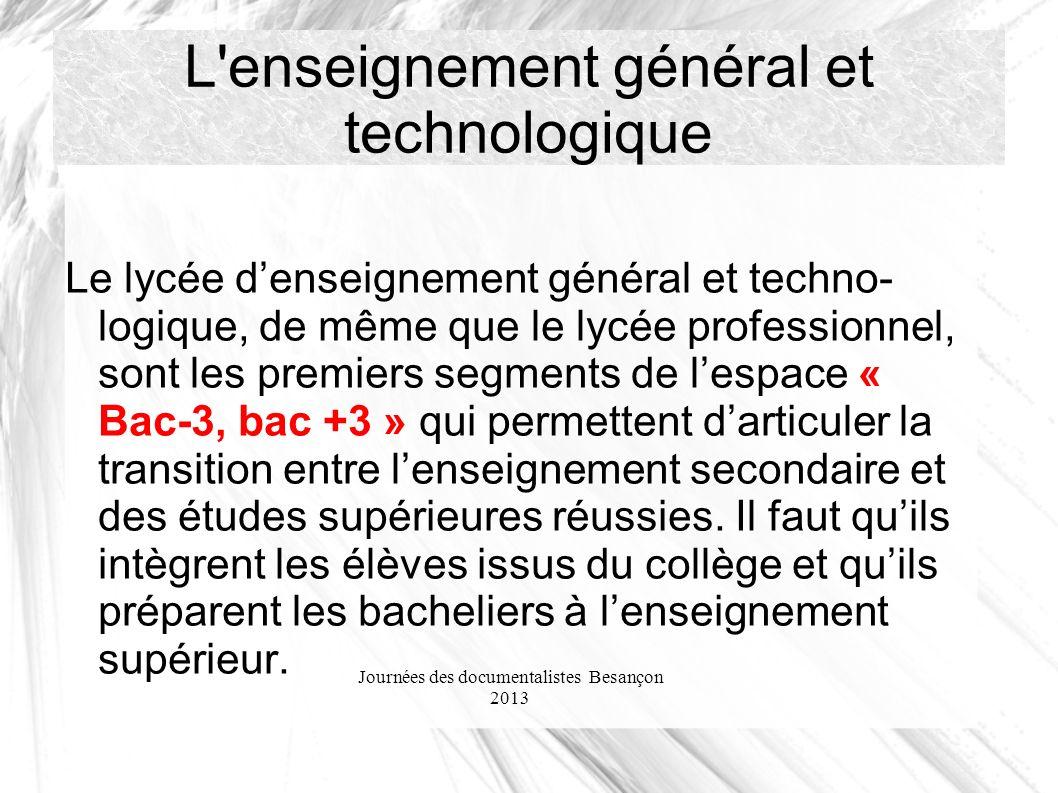 Journées des documentalistes Besançon 2013 L'enseignement général et technologique Le lycée denseignement général et techno logique, de même que le l