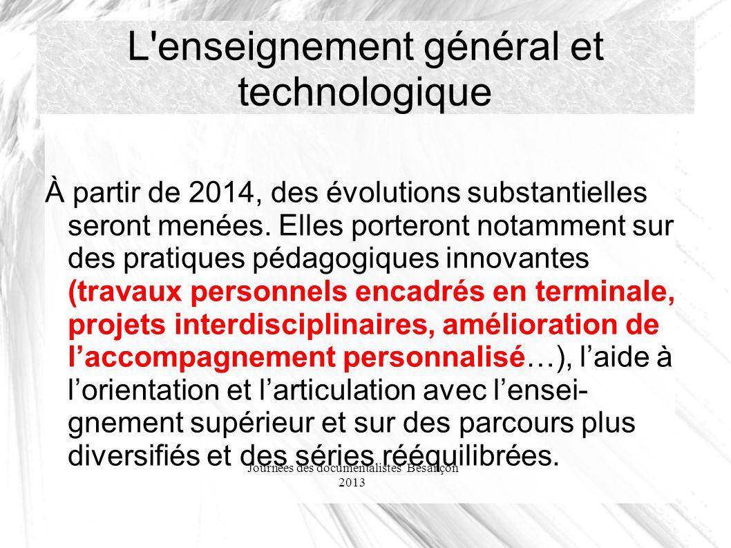 Journées des documentalistes Besançon 2013 L'enseignement général et technologique À partir de 2014, des évolutions substantielles seront menées. Elle