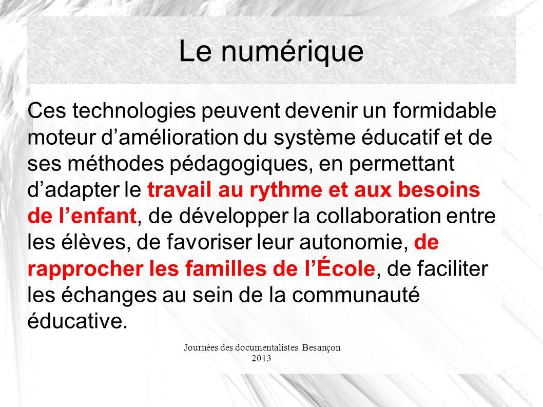 Journées des documentalistes Besançon 2013 Le numérique Ces technologies peuvent devenir un formidable moteur damélioration du système éducatif et de