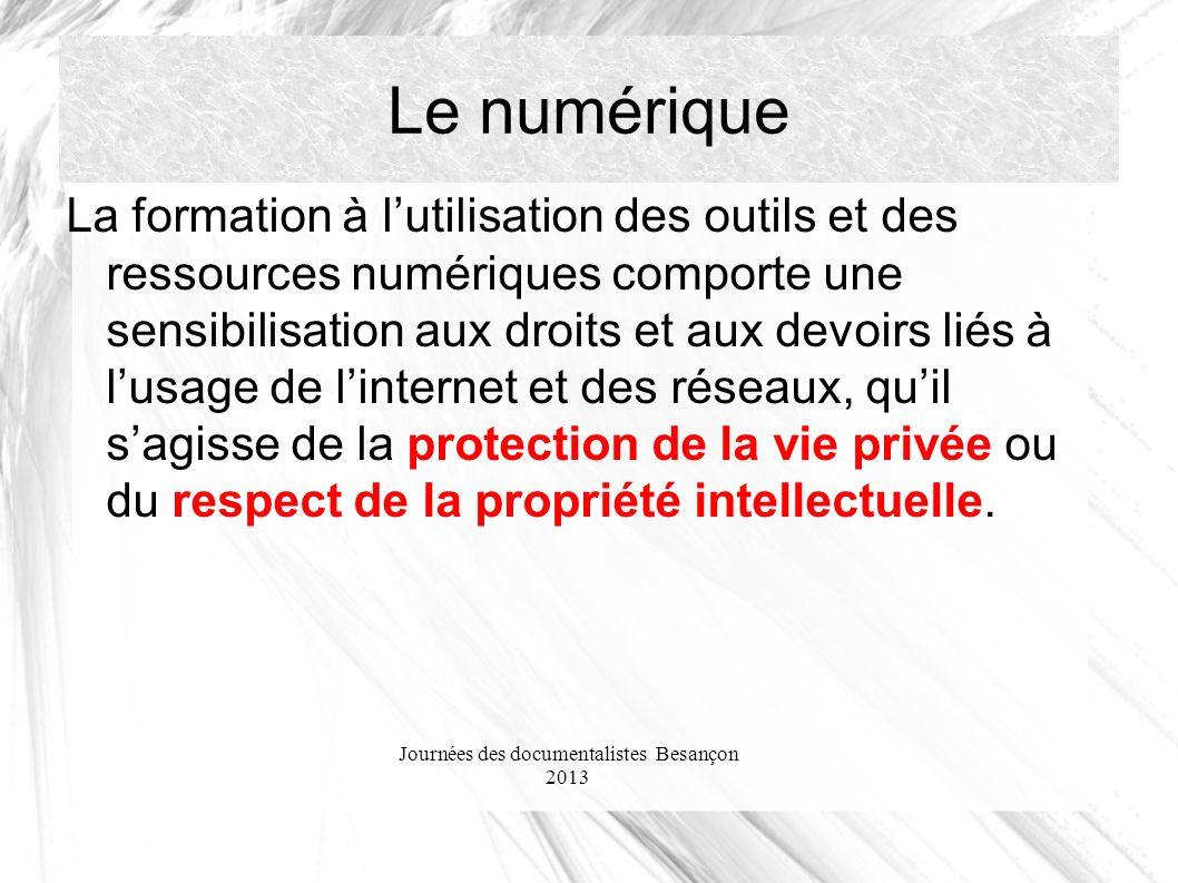 Journées des documentalistes Besançon 2013 Le numérique La formation à lutilisation des outils et des ressources numériques comporte une sensibilisati