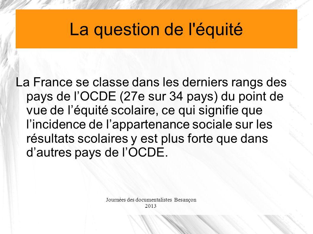Journées des documentalistes Besançon 2013 La question de l'équité La France se classe dans les derniers rangs des pays de lOCDE (27e sur 34 pays) du