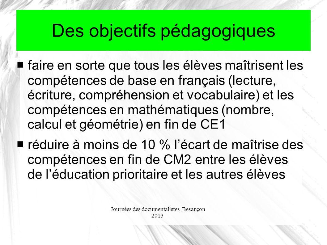 Journées des documentalistes Besançon 2013 Des objectifs pédagogiques faire en sorte que tous les élèves maîtrisent les compétences de base en françai