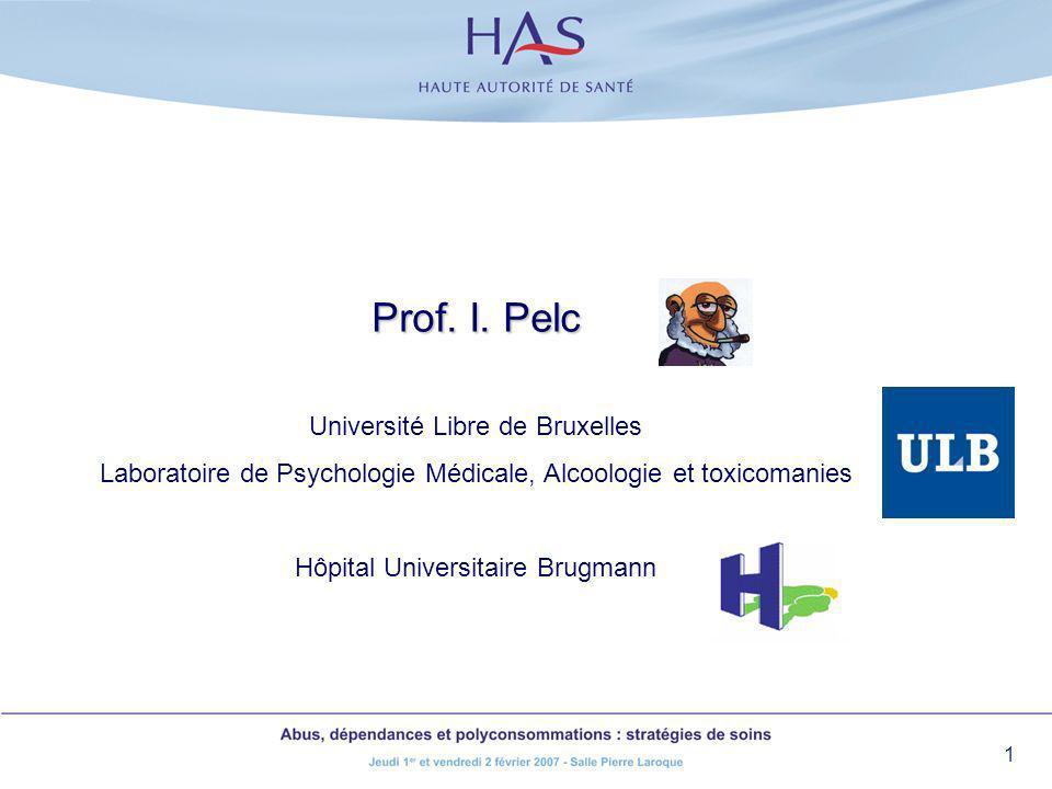 1 Prof. I. Pelc Université Libre de Bruxelles Laboratoire de Psychologie Médicale, Alcoologie et toxicomanies Hôpital Universitaire Brugmann