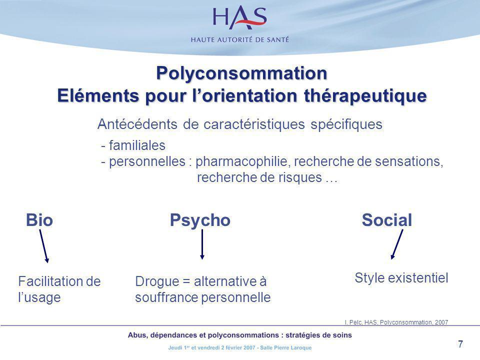 7 Polyconsommation Eléments pour lorientation thérapeutique BioPsychoSocial Antécédents de caractéristiques spécifiques - familiales - personnelles :