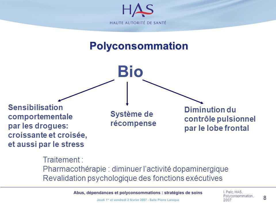 8 Polyconsommation Bio Sensibilisation comportementale par les drogues: croissante et croisée, et aussi par le stress Système de récompense Diminution
