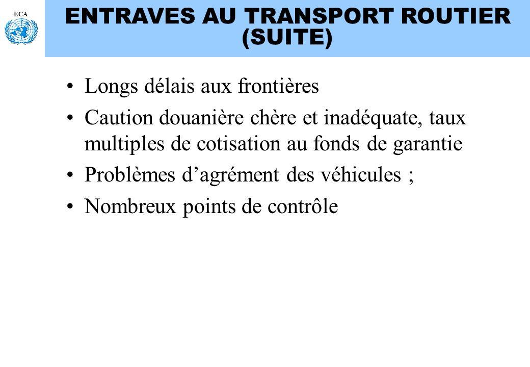 ECA ENTRAVES AU TRANSPORT ROUTIER (SUITE) Longs délais aux frontières Caution douanière chère et inadéquate, taux multiples de cotisation au fonds de