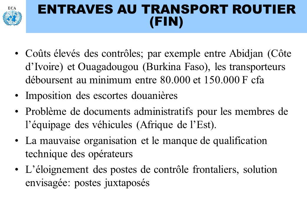 ECA ENTRAVES AU TRANSPORT ROUTIER (FIN) Coûts élevés des contrôles; par exemple entre Abidjan (Côte dIvoire) et Ouagadougou (Burkina Faso), les transp