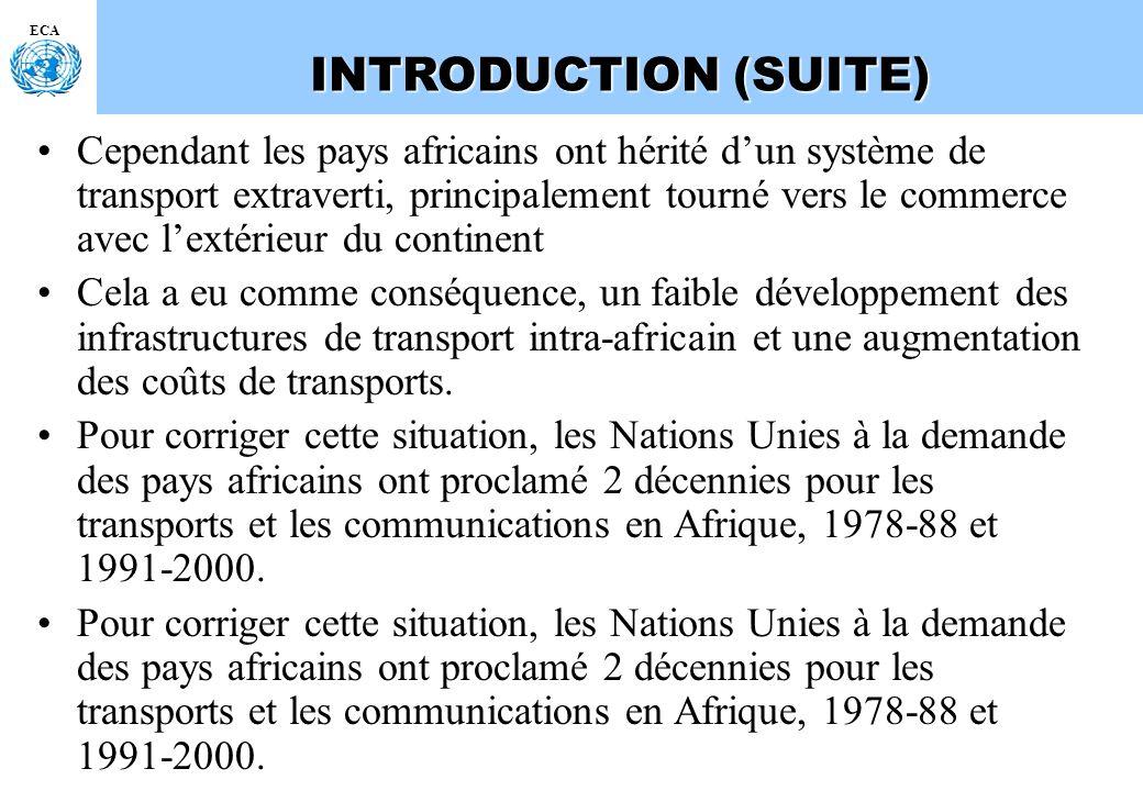 ECA INTRODUCTION (SUITE) Cependant les pays africains ont hérité dun système de transport extraverti, principalement tourné vers le commerce avec lext
