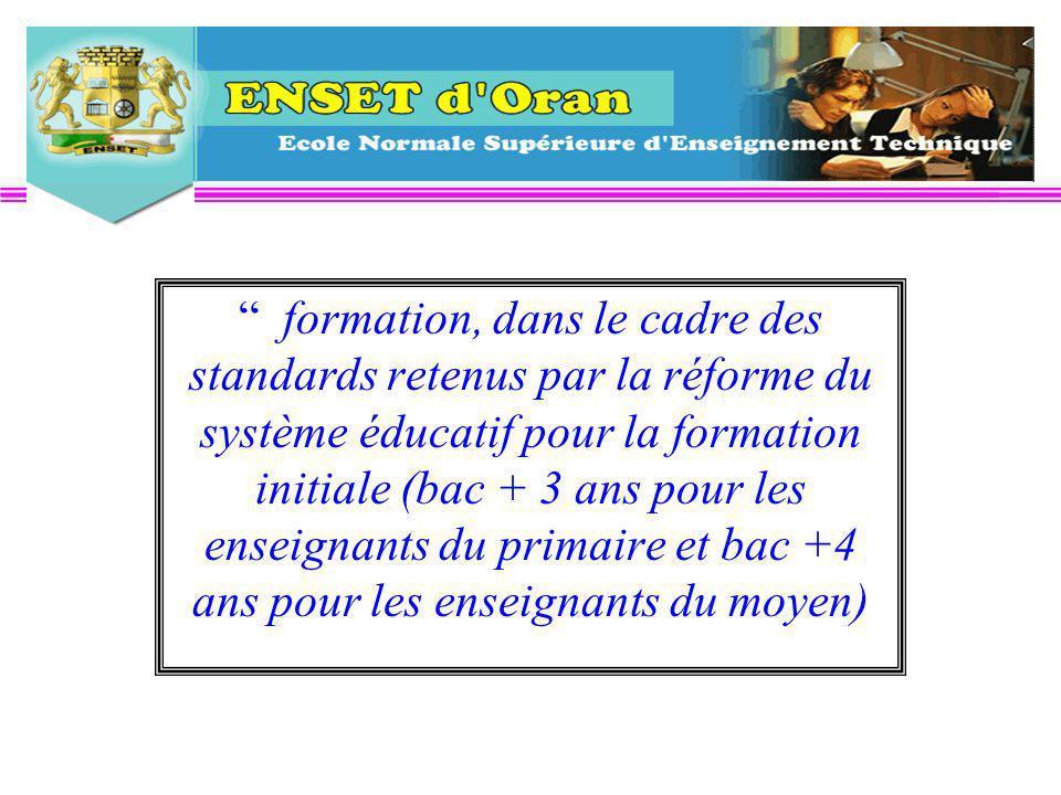 formation, dans le cadre des standards retenus par la réforme du système éducatif pour la formation initiale (bac + 3 ans pour les enseignants du primaire et bac +4 ans pour les enseignants du moyen)