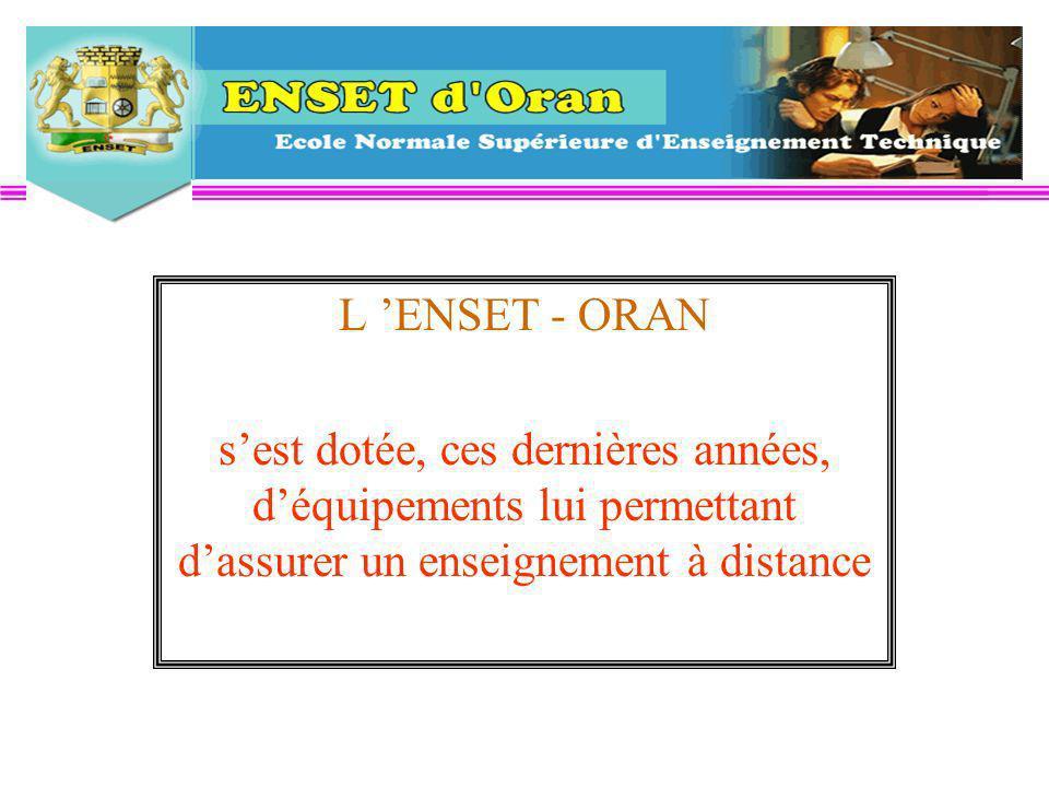 L ENSET - ORAN sest dotée, ces dernières années, déquipements lui permettant dassurer un enseignement à distance