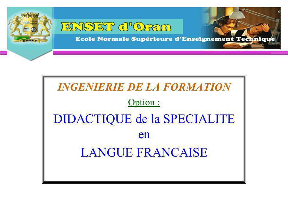 INGENIERIE DE LA FORMATION Option : DIDACTIQUE de la SPECIALITE en LANGUE FRANCAISE