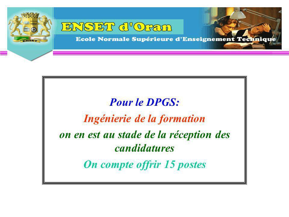 Pour le DPGS: Ingénierie de la formation on en est au stade de la réception des candidatures On compte offrir 15 postes