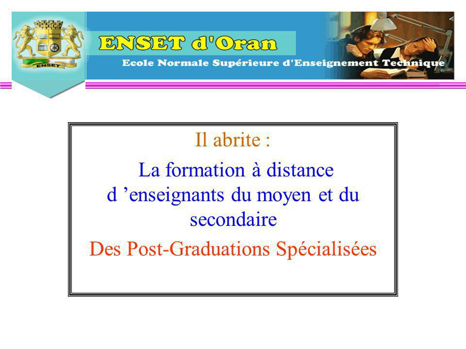 Il abrite : La formation à distance d enseignants du moyen et du secondaire Des Post-Graduations Spécialisées