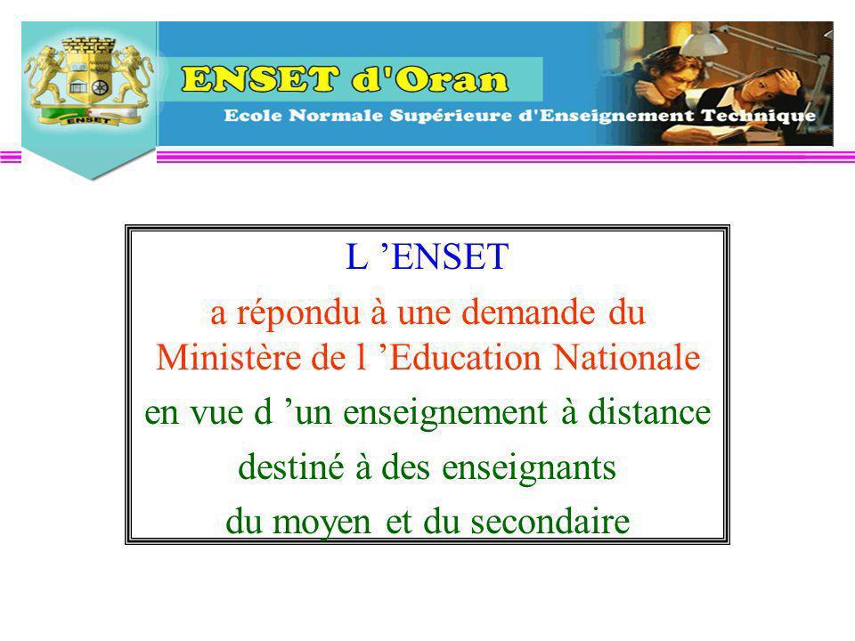 L ENSET a répondu à une demande du Ministère de l Education Nationale en vue d un enseignement à distance destiné à des enseignants du moyen et du secondaire