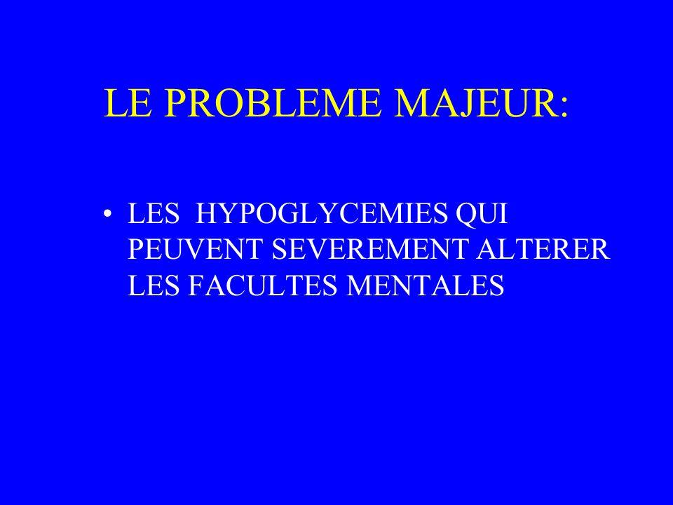 LE PROBLEME MAJEUR: LES HYPOGLYCEMIES QUI PEUVENT SEVEREMENT ALTERER LES FACULTES MENTALES