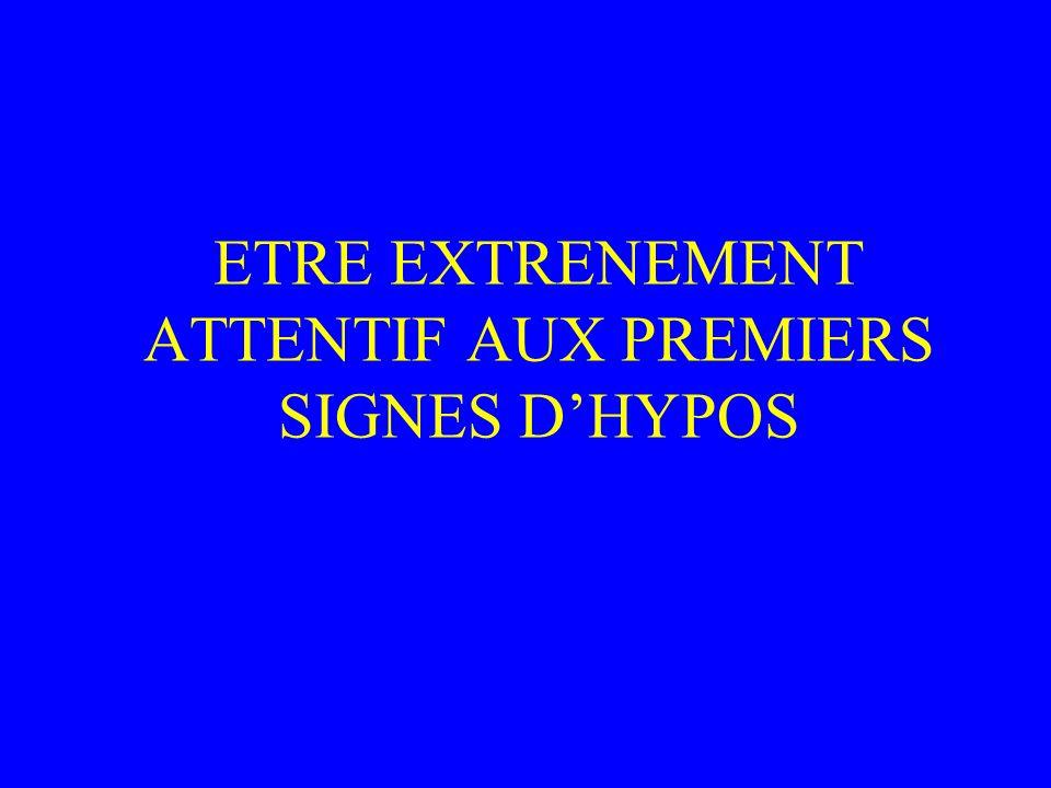 ETRE EXTRENEMENT ATTENTIF AUX PREMIERS SIGNES DHYPOS