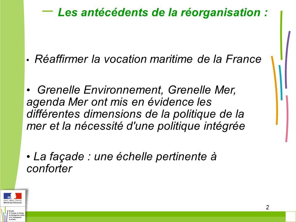 2 Les antécédents de la réorganisation : Réaffirmer la vocation maritime de la France Grenelle Environnement, Grenelle Mer, agenda Mer ont mis en évid