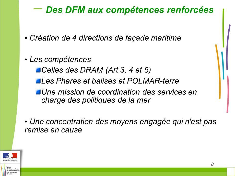8 Des DFM aux compétences renforcées Création de 4 directions de façade maritime Les compétences Celles des DRAM (Art 3, 4 et 5) Les Phares et balises