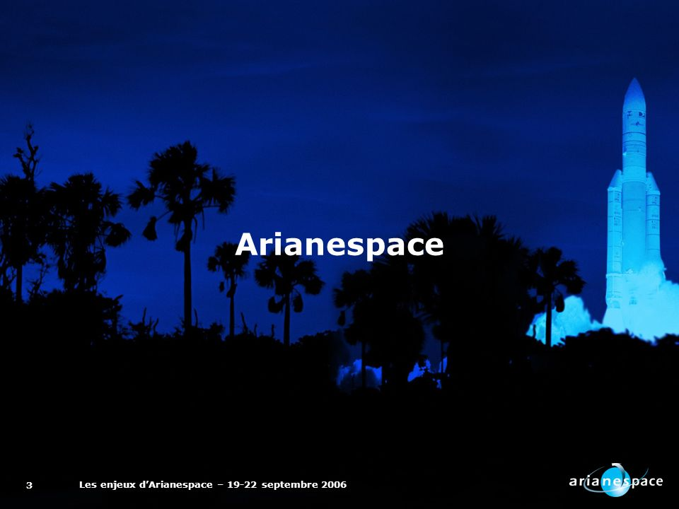 Les enjeux dArianespace – 19-22 septembre 2006 3 Arianespace
