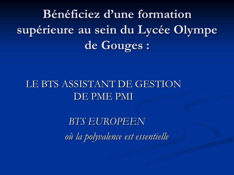 Bénéficiez dune formation supérieure au sein du Lycée Olympe de Gouges : LE BTS ASSISTANT DE GESTION DE PME PMI BTS EUROPEEN où la polyvalence est essentielle où la polyvalence est essentielle