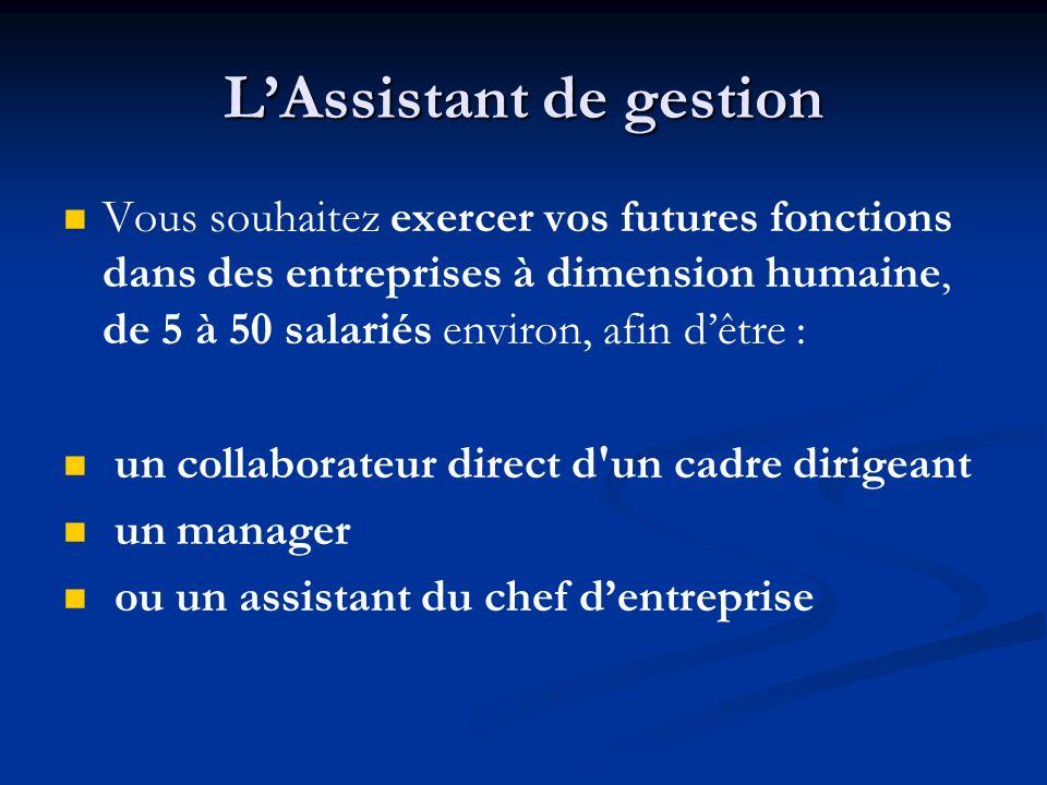 LAssistant de gestion Vous souhaitez exercer vos futures fonctions dans des entreprises à dimension humaine, de 5 à 50 salariés environ, afin dêtre :