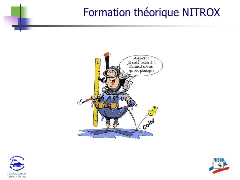 Patrick Baptiste MF1 n° 22108 Formation théorique Nitrox élémentaire Ne jamais dépasser la profondeur maximale permise en fonction du Nitrox utilisé Pendant la plongée