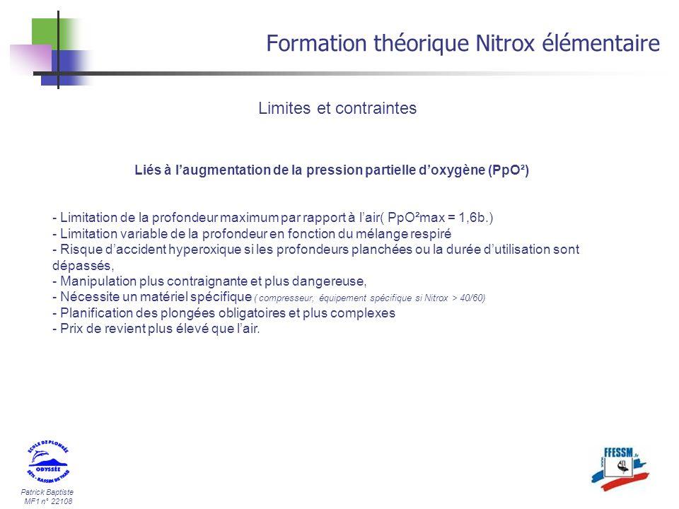 Patrick Baptiste MF1 n° 22108 Formation théorique Nitrox élémentaire Liés à laugmentation de la pression partielle doxygène (PpO²) - Limitation de la