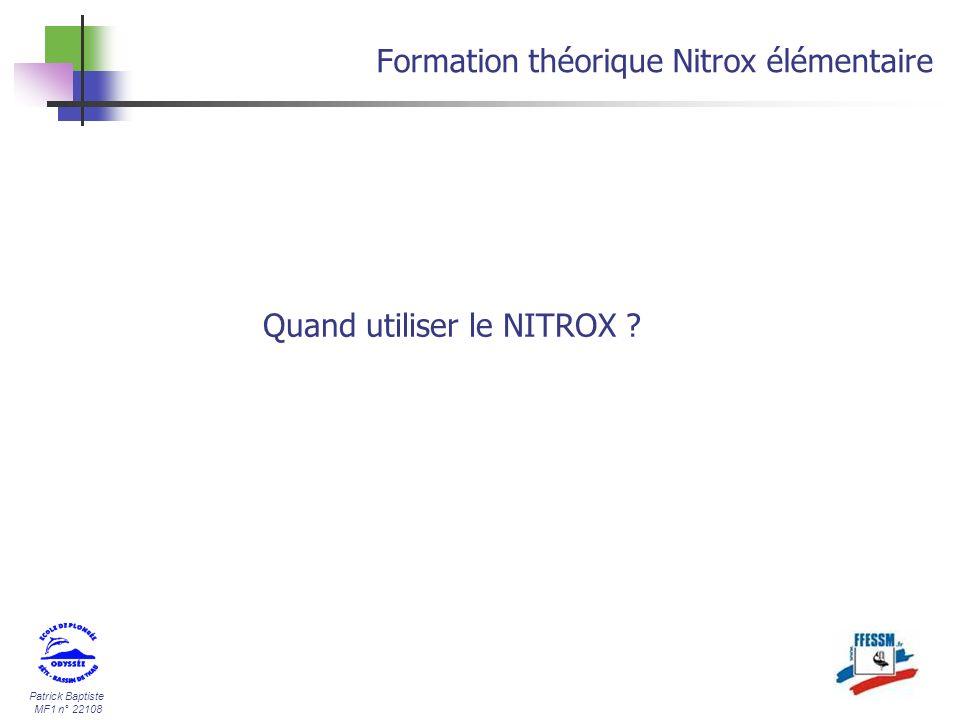 Patrick Baptiste MF1 n° 22108 Formation théorique Nitrox élémentaire Quand utiliser le NITROX ?