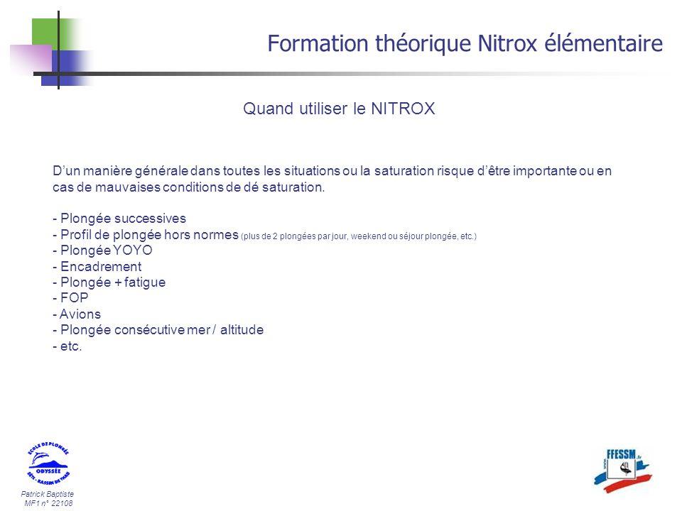Patrick Baptiste MF1 n° 22108 Formation théorique Nitrox élémentaire Dun manière générale dans toutes les situations ou la saturation risque dêtre imp