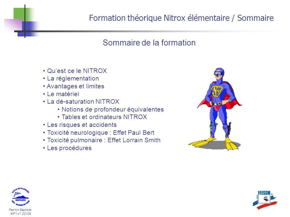 Patrick Baptiste MF1 n° 22108 Formation théorique Nitrox élémentaire / Sommaire Sommaire de la formation Quest ce le NITROX La réglementation Avantage