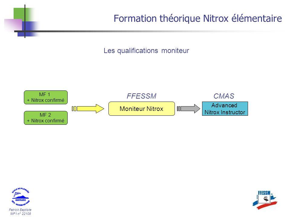 Patrick Baptiste MF1 n° 22108 Formation théorique Nitrox élémentaire Les qualifications moniteur MF 1 + Nitrox confirmé Moniteur Nitrox Advanced Nitro