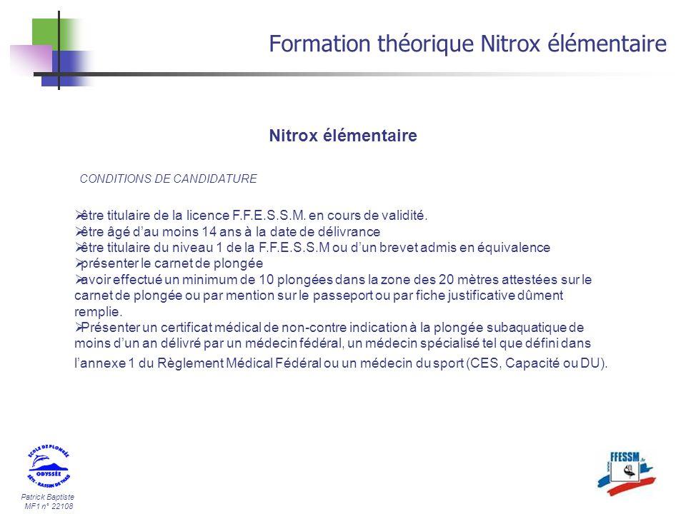 Patrick Baptiste MF1 n° 22108 Formation théorique Nitrox élémentaire Nitrox élémentaire CONDITIONS DE CANDIDATURE être titulaire de la licence F.F.E.S