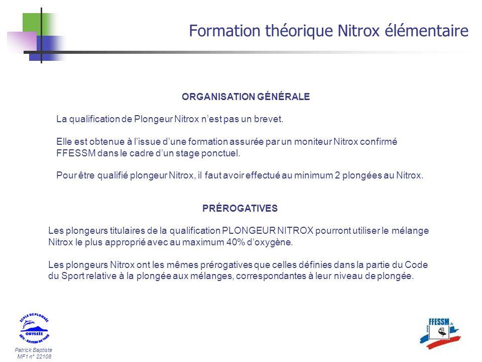 Patrick Baptiste MF1 n° 22108 Formation théorique Nitrox élémentaire PRÉROGATIVES Les plongeurs titulaires de la qualification PLONGEUR NITROX pourron
